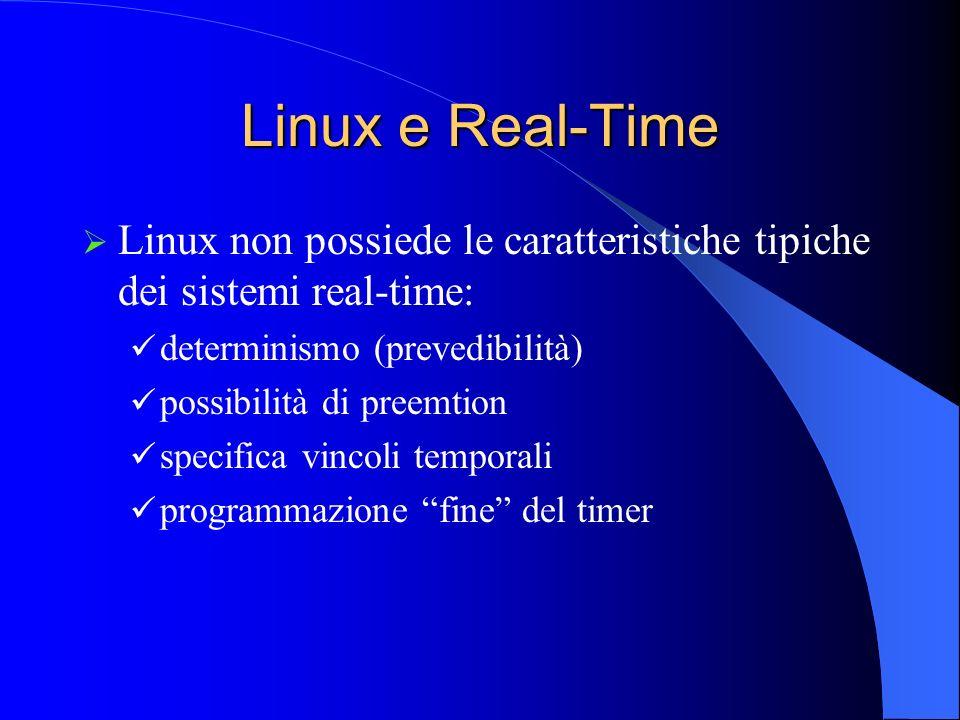 RTAI Real-Time Application Interface (RTAI) Affianca a Linux un kernel real-time Schedula Linux come idle task Vantaggi Buone prestazioni real-time per i task RTAI Sistema di sviluppo basato su Linux Problemi Starvation di Linux in caso di alti carichi real-time Crash del sistema in caso di errori di programmazione o malfunzionamenti