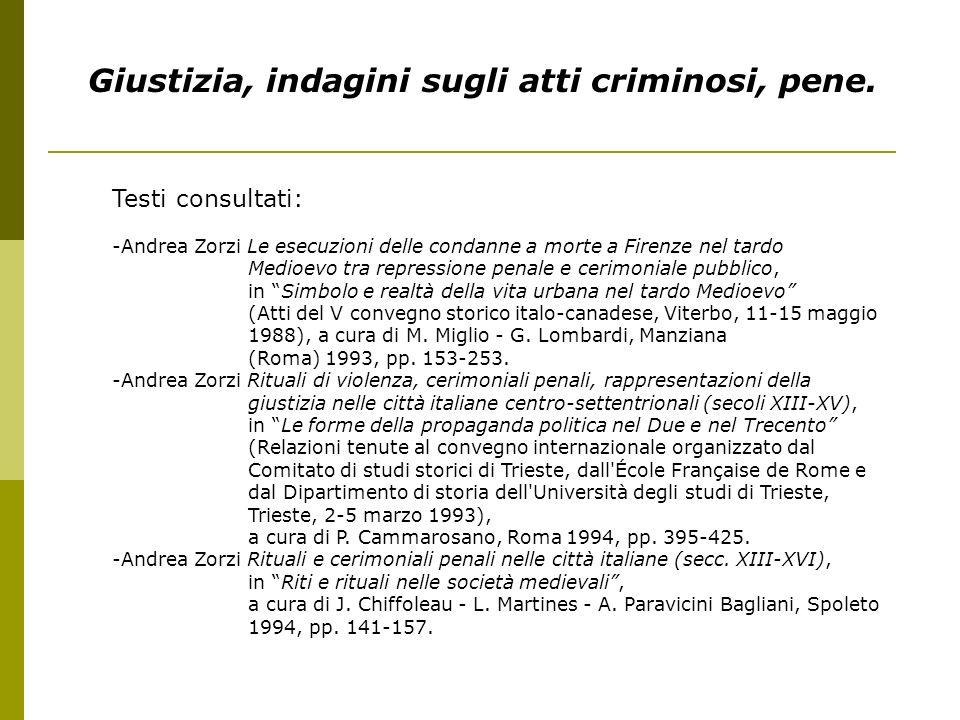 Giustizia, indagini sugli atti criminosi, pene. Testi consultati: -Andrea Zorzi Le esecuzioni delle condanne a morte a Firenze nel tardo Medioevo tra