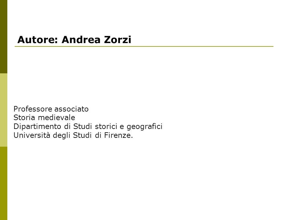 Autore: Andrea Zorzi Professore associato Storia medievale Dipartimento di Studi storici e geografici Università degli Studi di Firenze.