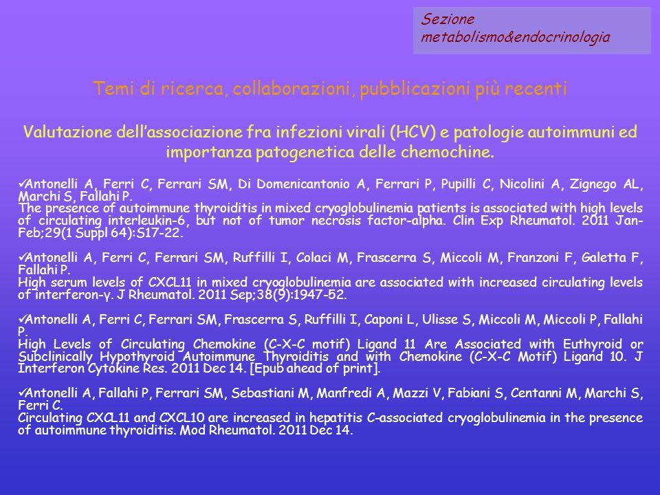 Temi di ricerca, collaborazioni, pubblicazioni più recenti Valutazione dellassociazione fra infezioni virali (HCV) e patologie autoimmuni ed importanz