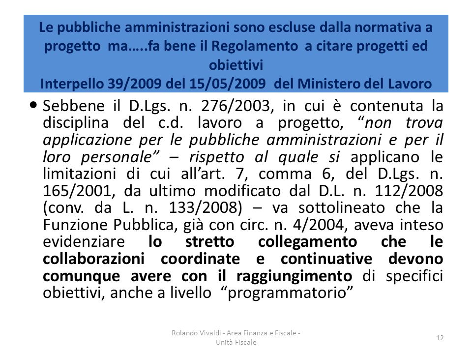 Sebbene il D.Lgs. n. 276/2003, in cui è contenuta la disciplina del c.d. lavoro a progetto, non trova applicazione per le pubbliche amministrazioni e