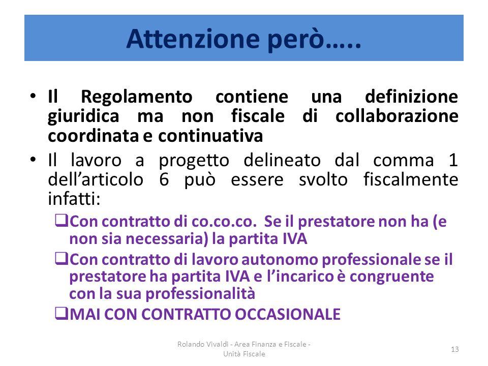 Attenzione però….. Il Regolamento contiene una definizione giuridica ma non fiscale di collaborazione coordinata e continuativa Il lavoro a progetto d