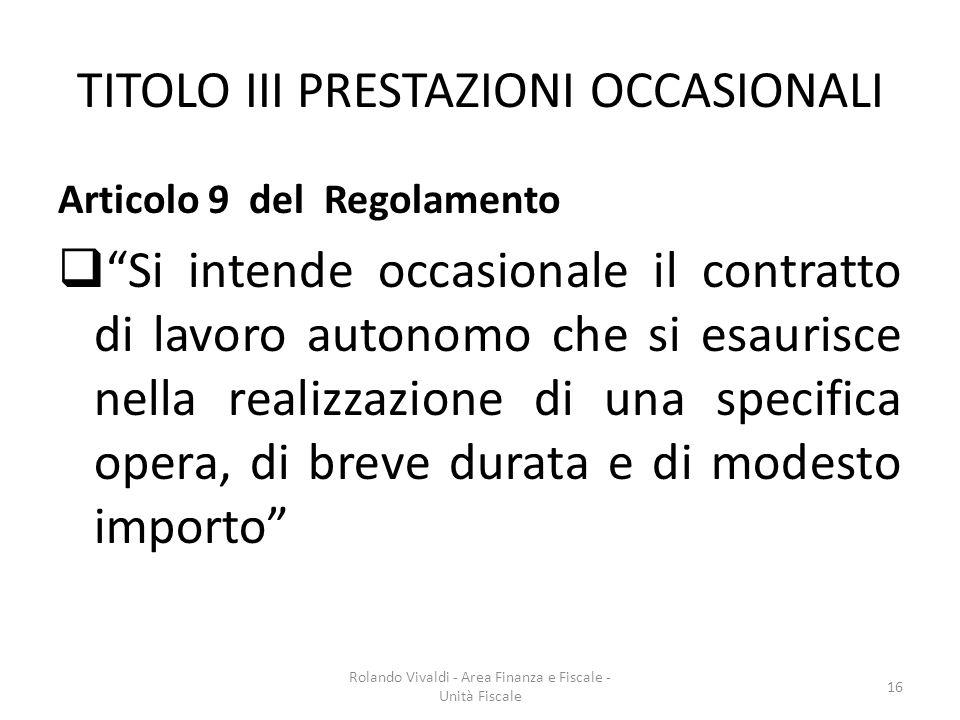 TITOLO III PRESTAZIONI OCCASIONALI Articolo 9 del Regolamento Si intende occasionale il contratto di lavoro autonomo che si esaurisce nella realizzazi