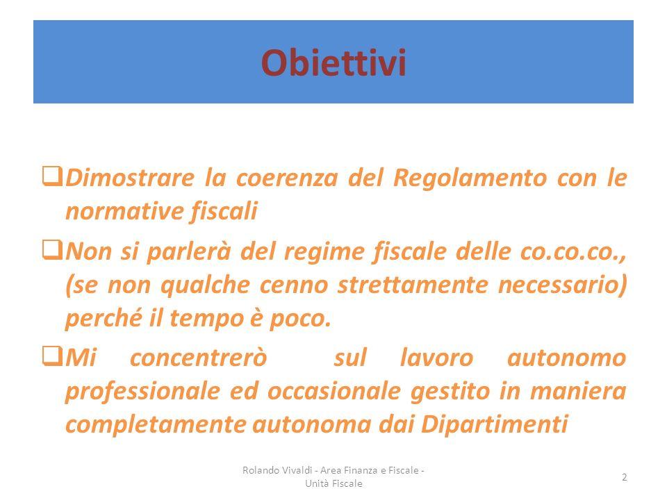 Obiettivi Dimostrare la coerenza del Regolamento con le normative fiscali Non si parlerà del regime fiscale delle co.co.co., (se non qualche cenno str