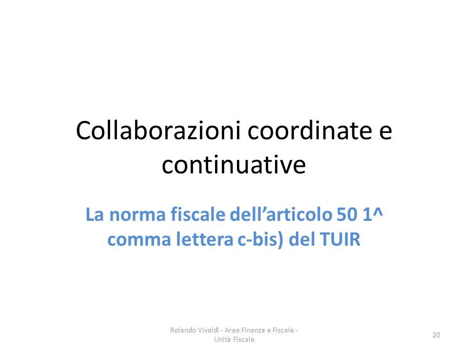 Collaborazioni coordinate e continuative La norma fiscale dellarticolo 50 1^ comma lettera c-bis) del TUIR 20 Rolando Vivaldi - Area Finanza e Fiscale