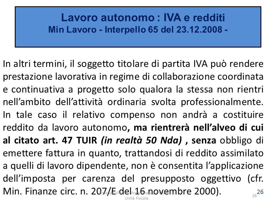 26 Lavoro autonomo : IVA e redditi Min Lavoro - Interpello 65 del 23.12.2008 - In altri termini, il soggetto titolare di partita IVA può rendere prest