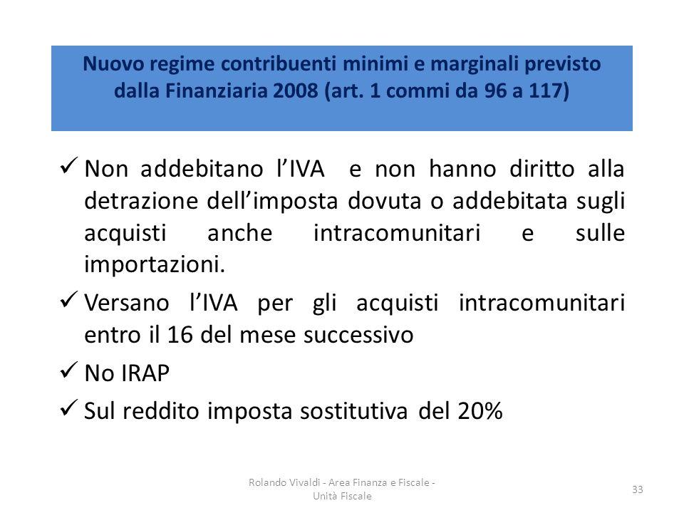 Nuovo regime contribuenti minimi e marginali previsto dalla Finanziaria 2008 (art. 1 commi da 96 a 117) Non addebitano lIVA e non hanno diritto alla d