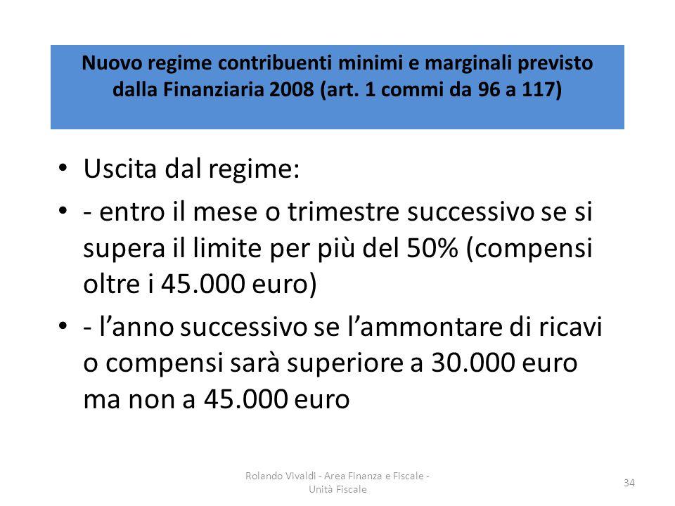 Nuovo regime contribuenti minimi e marginali previsto dalla Finanziaria 2008 (art. 1 commi da 96 a 117) Uscita dal regime: - entro il mese o trimestre