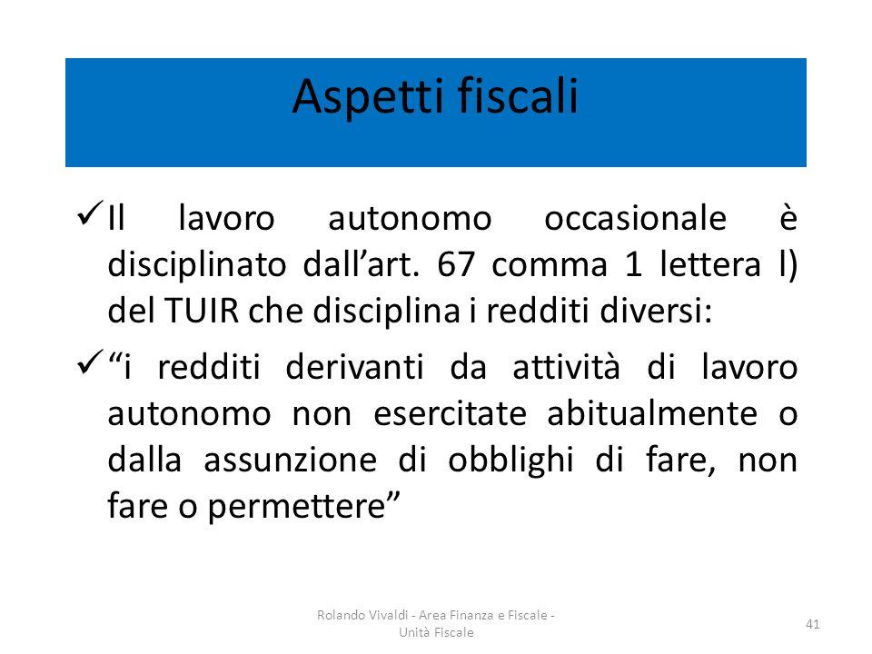 Aspetti fiscali Il lavoro autonomo occasionale è disciplinato dallart. 67 comma 1 lettera l) del TUIR che disciplina i redditi diversi: i redditi deri