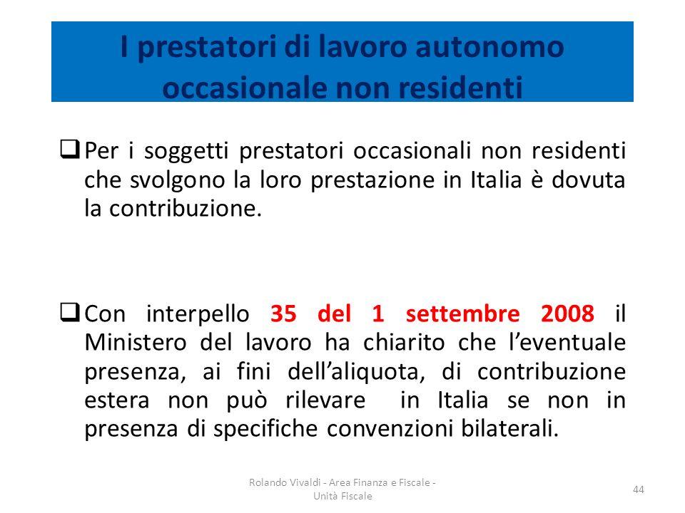 I prestatori di lavoro autonomo occasionale non residenti Per i soggetti prestatori occasionali non residenti che svolgono la loro prestazione in Ital