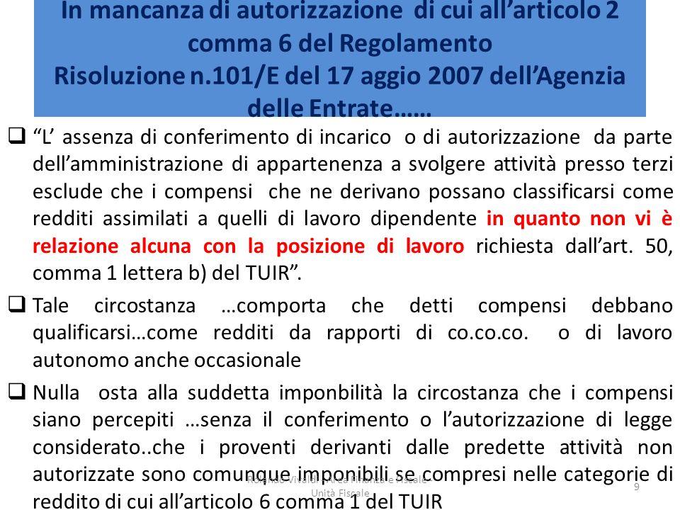 In mancanza di autorizzazione di cui allarticolo 2 comma 6 del Regolamento Risoluzione n.101/E del 17 aggio 2007 dellAgenzia delle Entrate…… L assenza