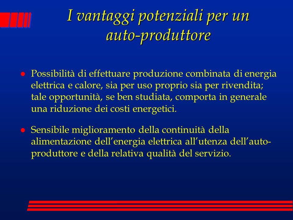 I vantaggi potenziali per un auto-produttore l Possibilità di effettuare produzione combinata di energia elettrica e calore, sia per uso proprio sia p