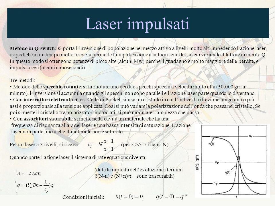 Laser impulsati Metodo di Q-switch: si porta linversione di popolazione nel mezzo attivo a livelli molto alti impedendo lazione laser, dopodichè in un