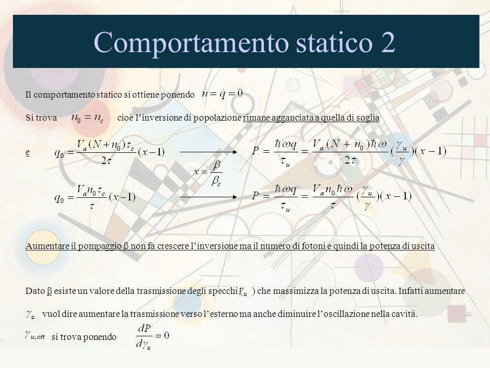 Comportamento statico 2 Il comportamento statico si ottiene ponendo Si trova cioè linversione di popolazione rimane agganciata a quella di soglia e Au