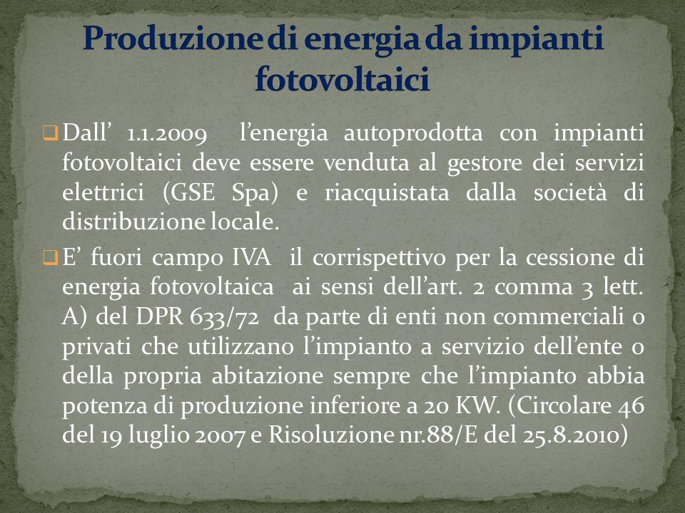 Dall 1.1.2009 lenergia autoprodotta con impianti fotovoltaici deve essere venduta al gestore dei servizi elettrici (GSE Spa) e riacquistata dalla società di distribuzione locale.