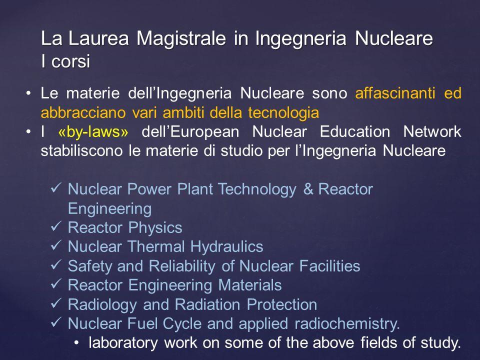 Le materie dellIngegneria Nucleare sono affascinanti ed abbracciano vari ambiti della tecnologia I «by-laws» dellEuropean Nuclear Education Network st