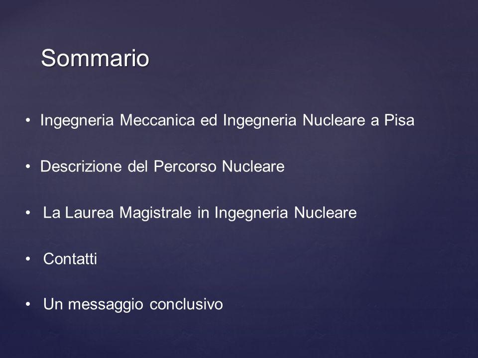 Sommario Ingegneria Meccanica ed Ingegneria Nucleare a Pisa Descrizione del Percorso Nucleare La Laurea Magistrale in Ingegneria Nucleare Contatti Un