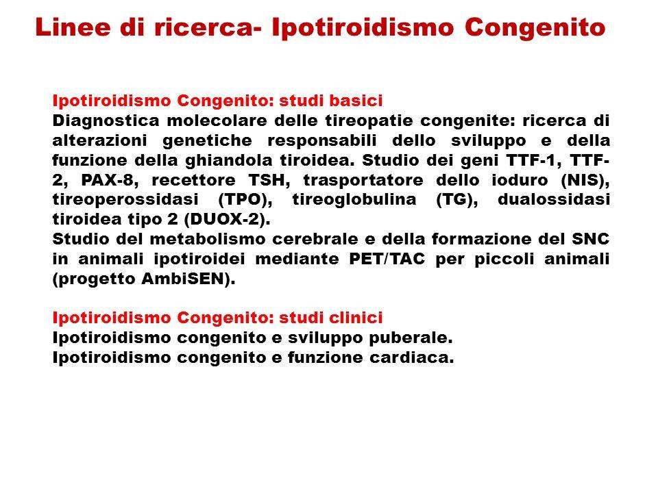Ipotiroidismo Congenito: studi basici Diagnostica molecolare delle tireopatie congenite: ricerca di alterazioni genetiche responsabili dello sviluppo e della funzione della ghiandola tiroidea.
