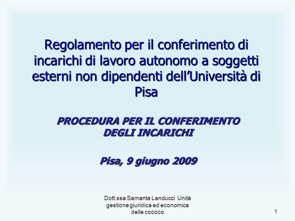 Dott.ssa Samanta Landucci Unità gestione giuridica ed economica delle cococo 1 Regolamento per il conferimento di incarichi di lavoro autonomo a soggetti esterni non dipendenti dellUniversità di Pisa PROCEDURA PER IL CONFERIMENTO DEGLI INCARICHI Pisa, 9 giugno 2009