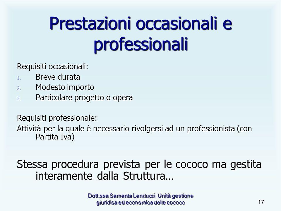 Dott.ssa Samanta Landucci Unità gestione giuridica ed economica delle cococo17 Prestazioni occasionali e professionali Requisiti occasionali: 1.