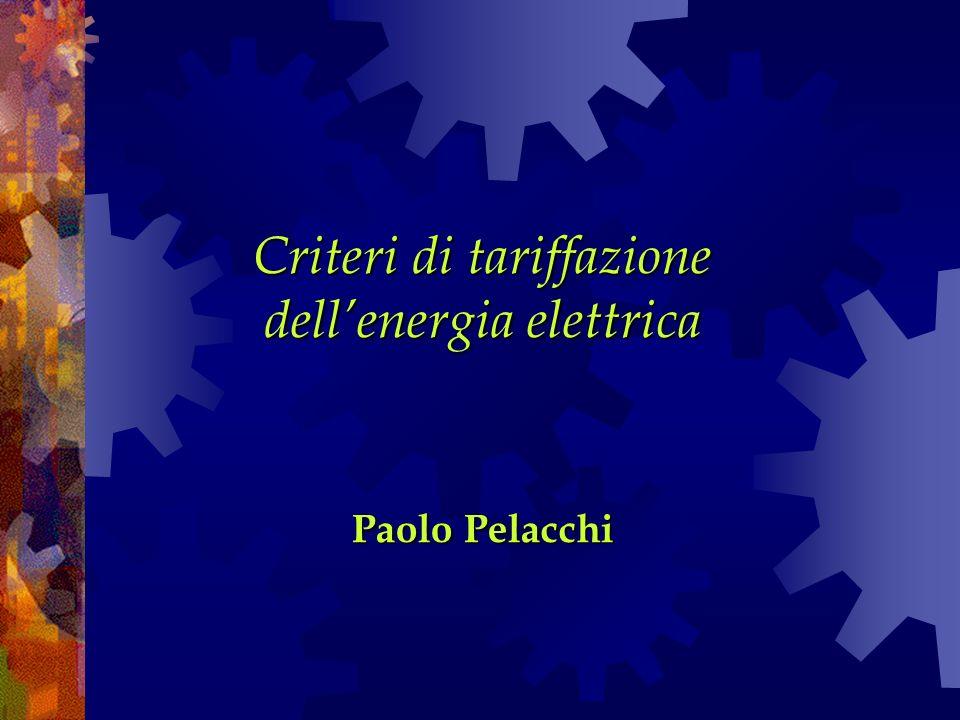 Criteri di tariffazione dellenergia elettrica Paolo Pelacchi