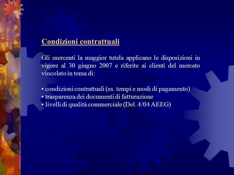 Condizioni contrattuali Gli esercenti la maggior tutela applicano le disposizioni in vigore al 30 giugno 2007 e riferite ai clienti del mercato vincol