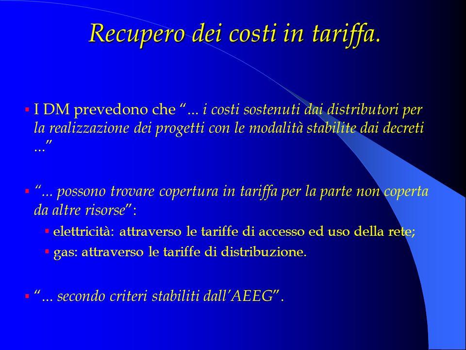 Recupero dei costi in tariffa. I DM prevedono che... i costi sostenuti dai distributori per la realizzazione dei progetti con le modalità stabilite da
