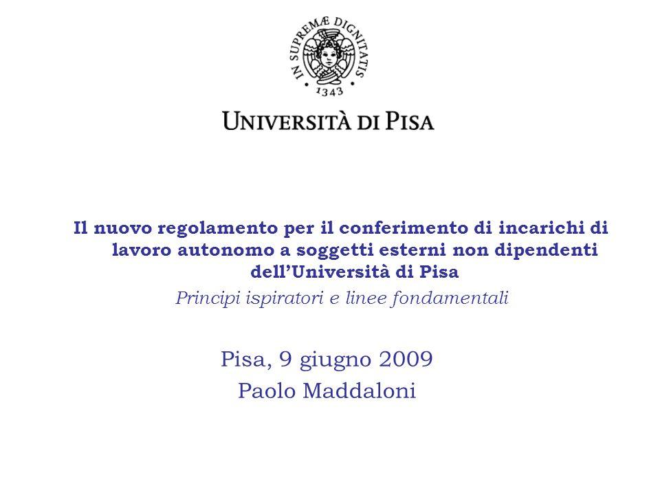 Il nuovo regolamento per il conferimento di incarichi di lavoro autonomo a soggetti esterni non dipendenti dellUniversità di Pisa Principi ispiratori e linee fondamentali Pisa, 9 giugno 2009 Paolo Maddaloni