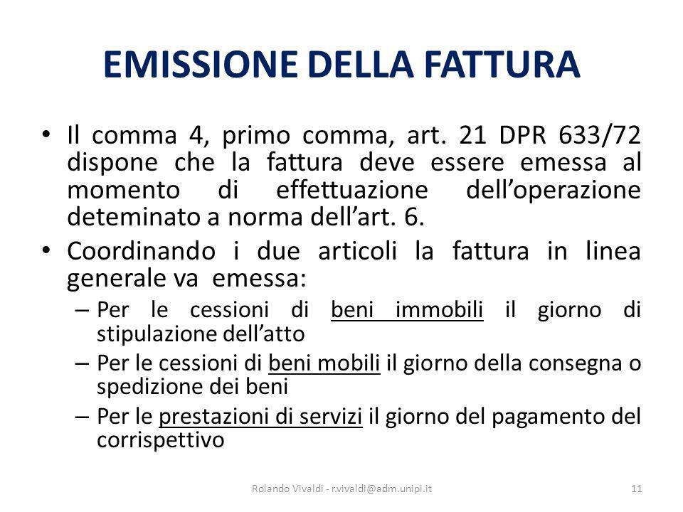 EMISSIONE DELLA FATTURA Il comma 4, primo comma, art. 21 DPR 633/72 dispone che la fattura deve essere emessa al momento di effettuazione delloperazio