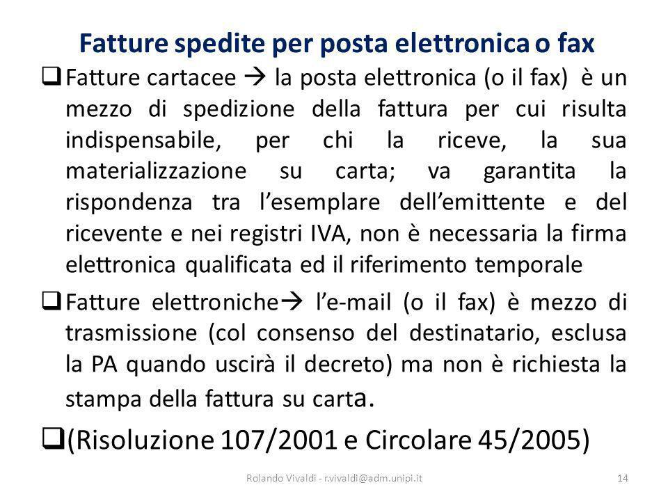 Fatture spedite per posta elettronica o fax Fatture cartacee la posta elettronica (o il fax) è un mezzo di spedizione della fattura per cui risulta in