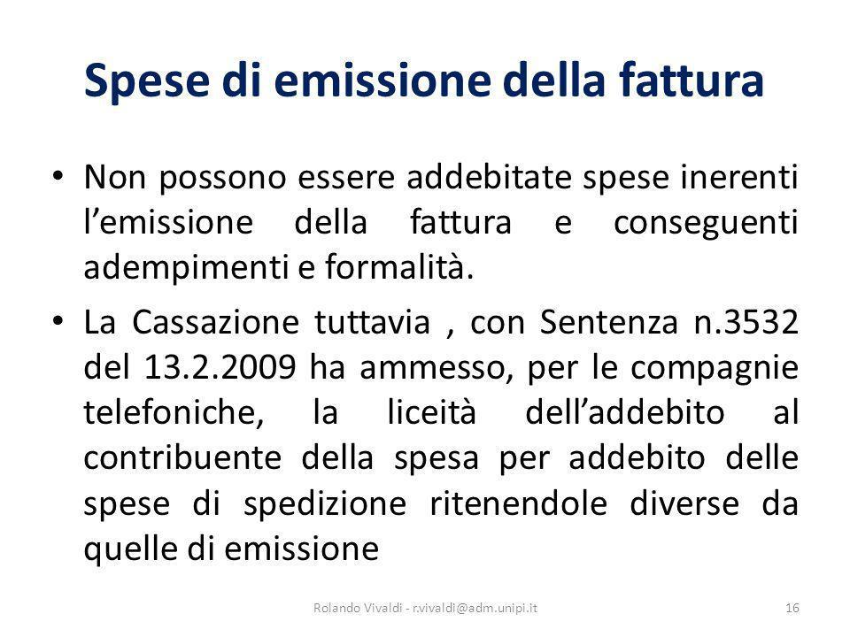 Spese di emissione della fattura Non possono essere addebitate spese inerenti lemissione della fattura e conseguenti adempimenti e formalità. La Cassa