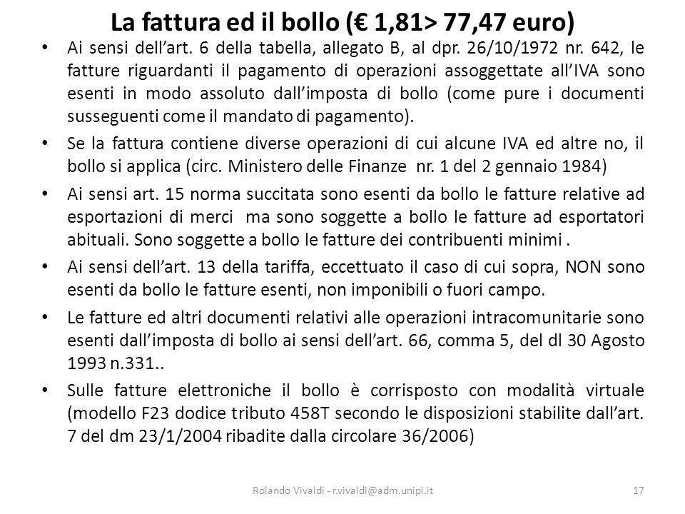 La fattura ed il bollo ( 1,81> 77,47 euro) Ai sensi dellart. 6 della tabella, allegato B, al dpr. 26/10/1972 nr. 642, le fatture riguardanti il pagame