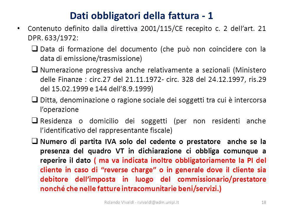 Dati obbligatori della fattura - 1 Contenuto definito dalla direttiva 2001/115/CE recepito c. 2 dellart. 21 DPR. 633/1972: Data di formazione del docu