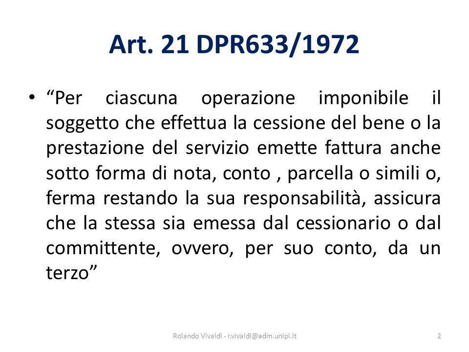 Art. 21 DPR633/1972 Per ciascuna operazione imponibile il soggetto che effettua la cessione del bene o la prestazione del servizio emette fattura anch