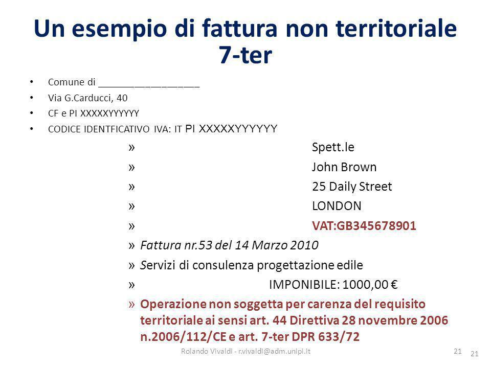 21 Un esempio di fattura non territoriale 7-ter 21 Comune di ___________________ Via G.Carducci, 40 CF e PI XXXXXYYYYYY CODICE IDENTFICATIVO IVA: IT P