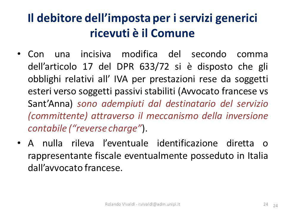 24 Con una incisiva modifica del secondo comma dellarticolo 17 del DPR 633/72 si è disposto che gli obblighi relativi all IVA per prestazioni rese da