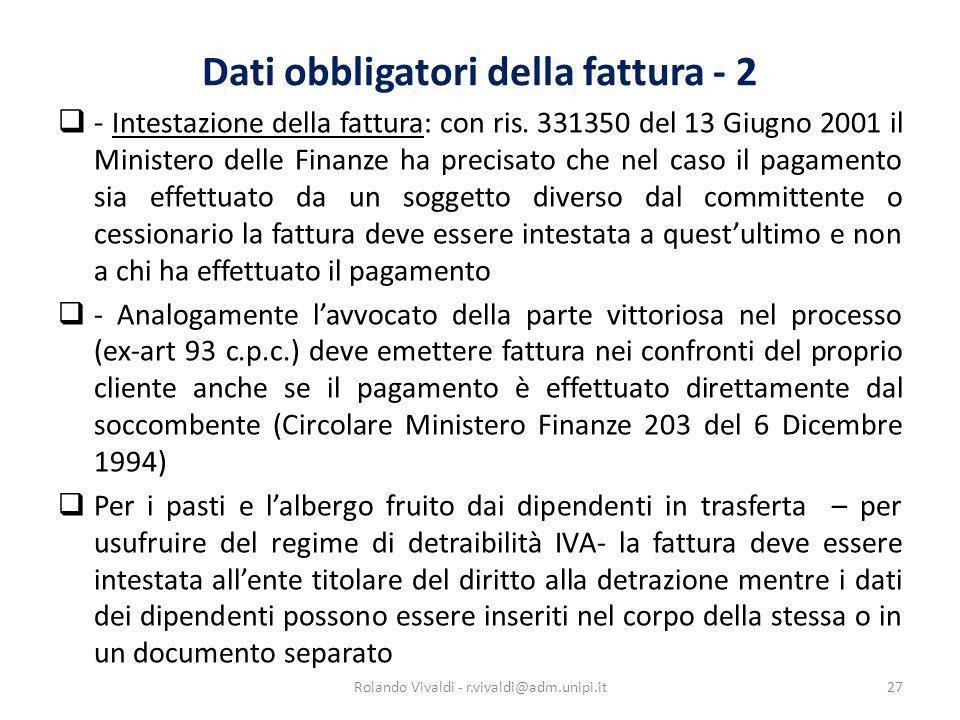 Dati obbligatori della fattura - 2 - Intestazione della fattura: con ris. 331350 del 13 Giugno 2001 il Ministero delle Finanze ha precisato che nel ca