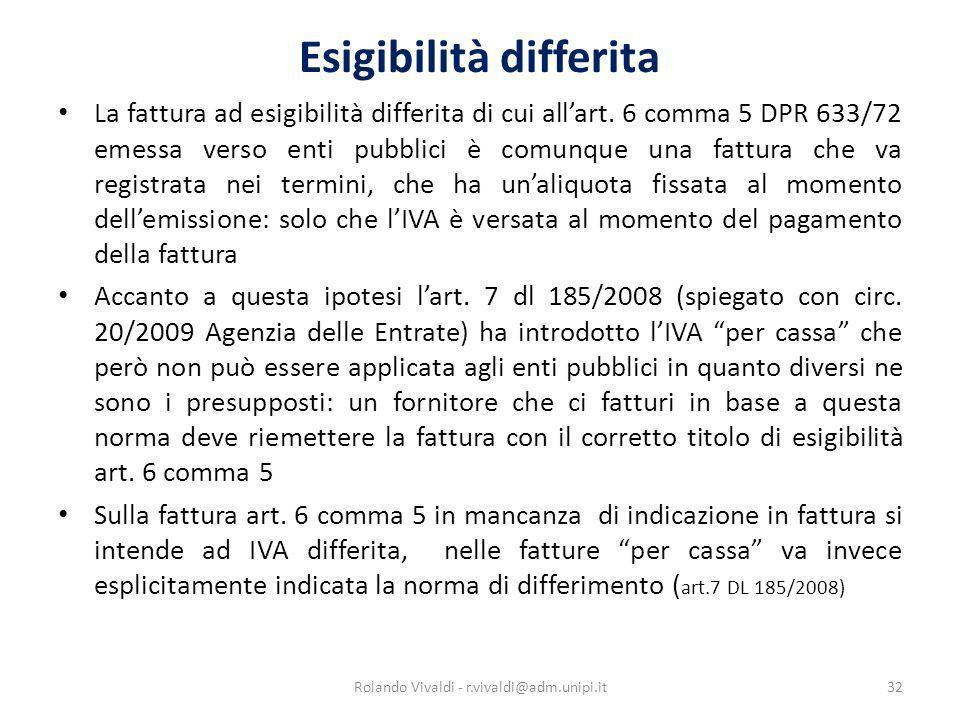 Esigibilità differita La fattura ad esigibilità differita di cui allart. 6 comma 5 DPR 633/72 emessa verso enti pubblici è comunque una fattura che va