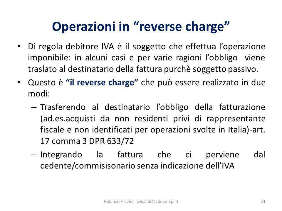 Operazioni in reverse charge Di regola debitore IVA è il soggetto che effettua loperazione imponibile: in alcuni casi e per varie ragioni lobbligo vie