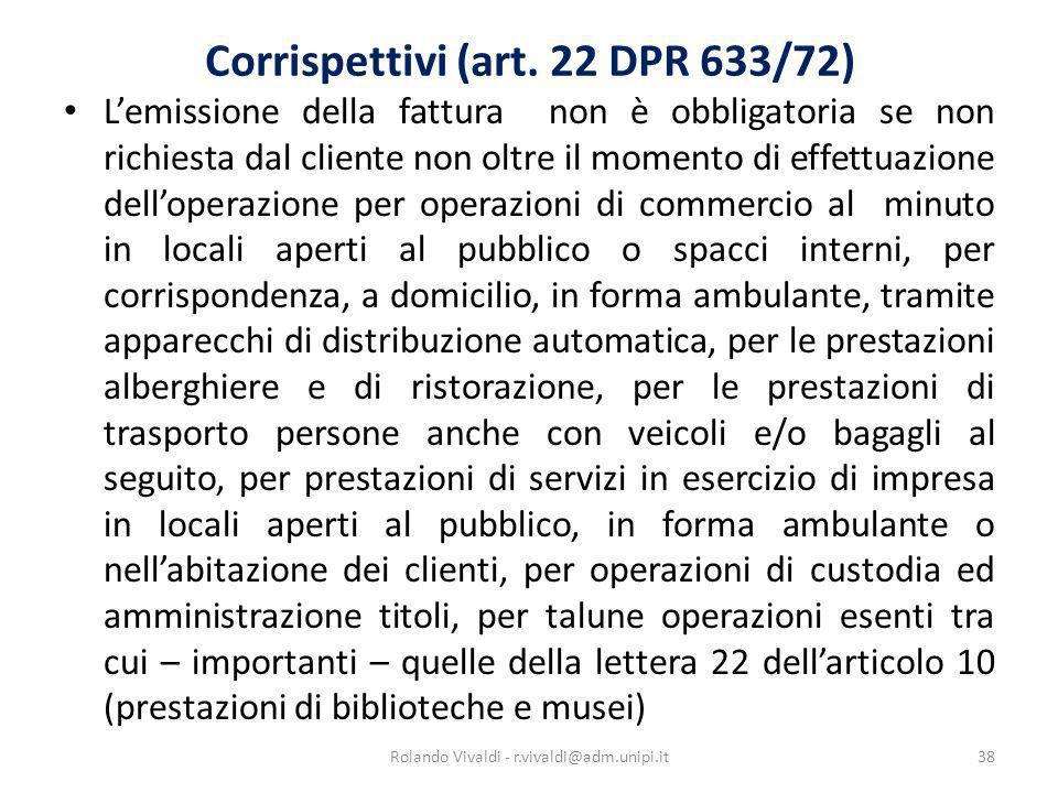 Corrispettivi (art. 22 DPR 633/72) Lemissione della fattura non è obbligatoria se non richiesta dal cliente non oltre il momento di effettuazione dell