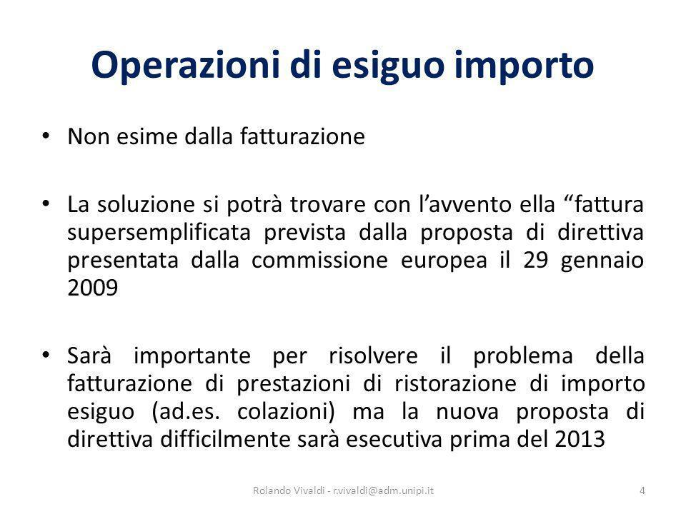 Operazioni di esiguo importo Non esime dalla fatturazione La soluzione si potrà trovare con lavvento ella fattura supersemplificata prevista dalla pro