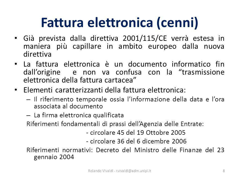 Fattura elettronica (cenni) Già prevista dalla direttiva 2001/115/CE verrà estesa in maniera più capillare in ambito europeo dalla nuova direttiva La