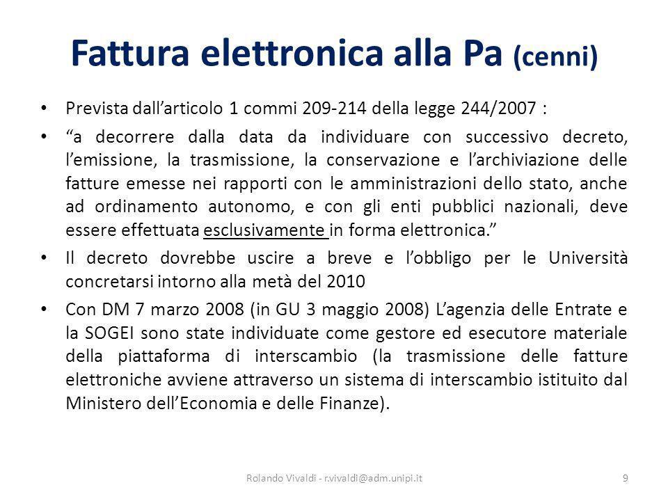 Fattura elettronica alla Pa (cenni) Prevista dallarticolo 1 commi 209-214 della legge 244/2007 : a decorrere dalla data da individuare con successivo