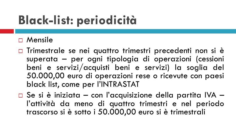 Black-list: periodicità Mensile Trimestrale se nei quattro trimestri precedenti non si è superata – per ogni tipologia di operazioni (cessioni beni e