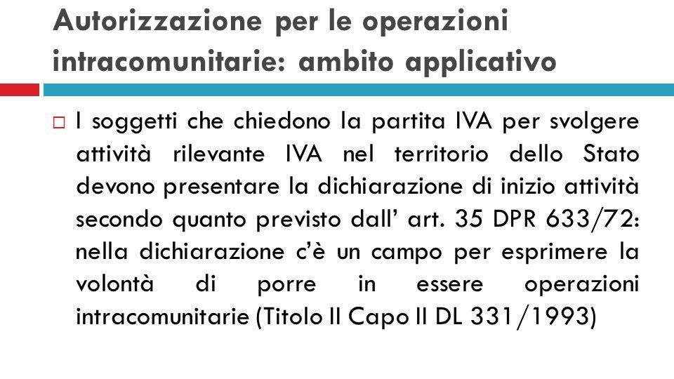 Autorizzazione per le operazioni intracomunitarie: ambito applicativo I soggetti che chiedono la partita IVA per svolgere attività rilevante IVA nel t