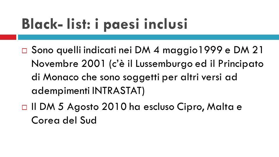 Black- list: i paesi inclusi Sono quelli indicati nei DM 4 maggio1999 e DM 21 Novembre 2001 (cè il Lussemburgo ed il Principato di Monaco che sono sog