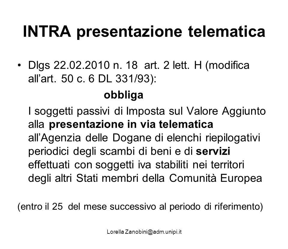 INTRA presentazione telematica Dlgs 22.02.2010 n. 18 art. 2 lett. H (modifica allart. 50 c. 6 DL 331/93): obbliga I soggetti passivi di Imposta sul Va