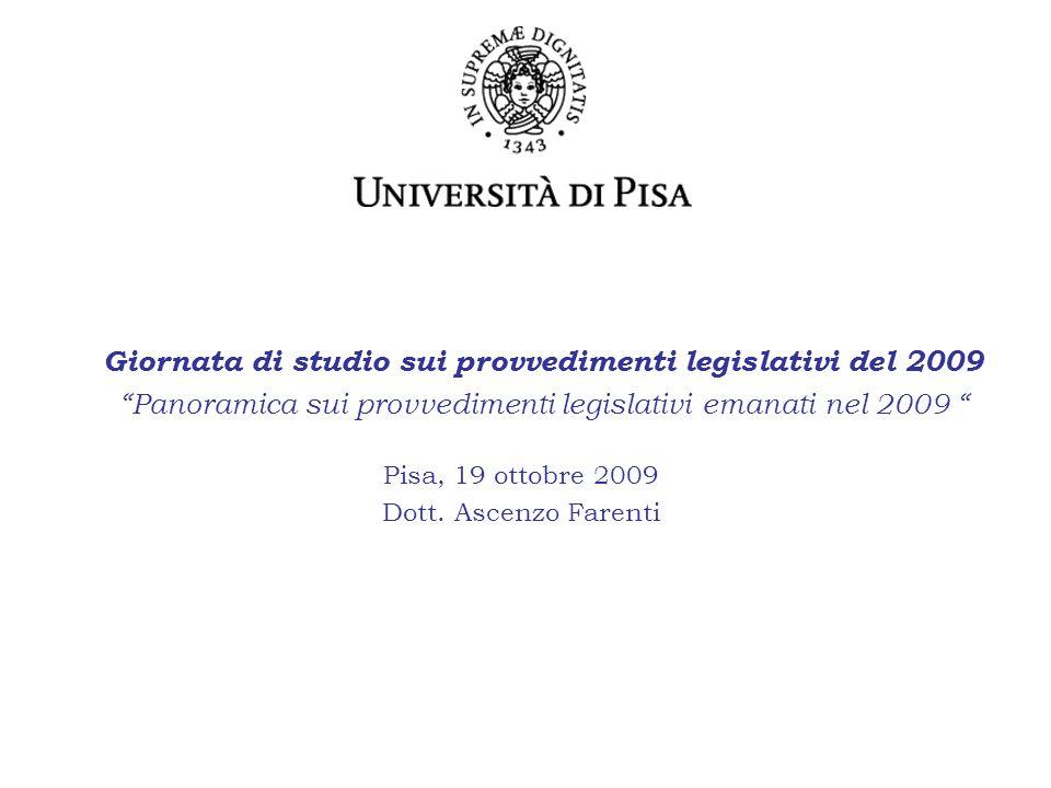 Giornata di studio sui provvedimenti legislativi del 2009 Panoramica sui provvedimenti legislativi emanati nel 2009 Pisa, 19 ottobre 2009 Dott.
