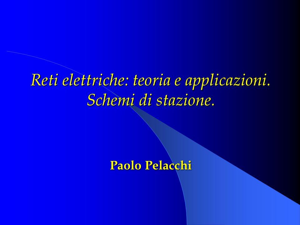Reti elettriche: teoria e applicazioni. Schemi di stazione. Paolo Pelacchi