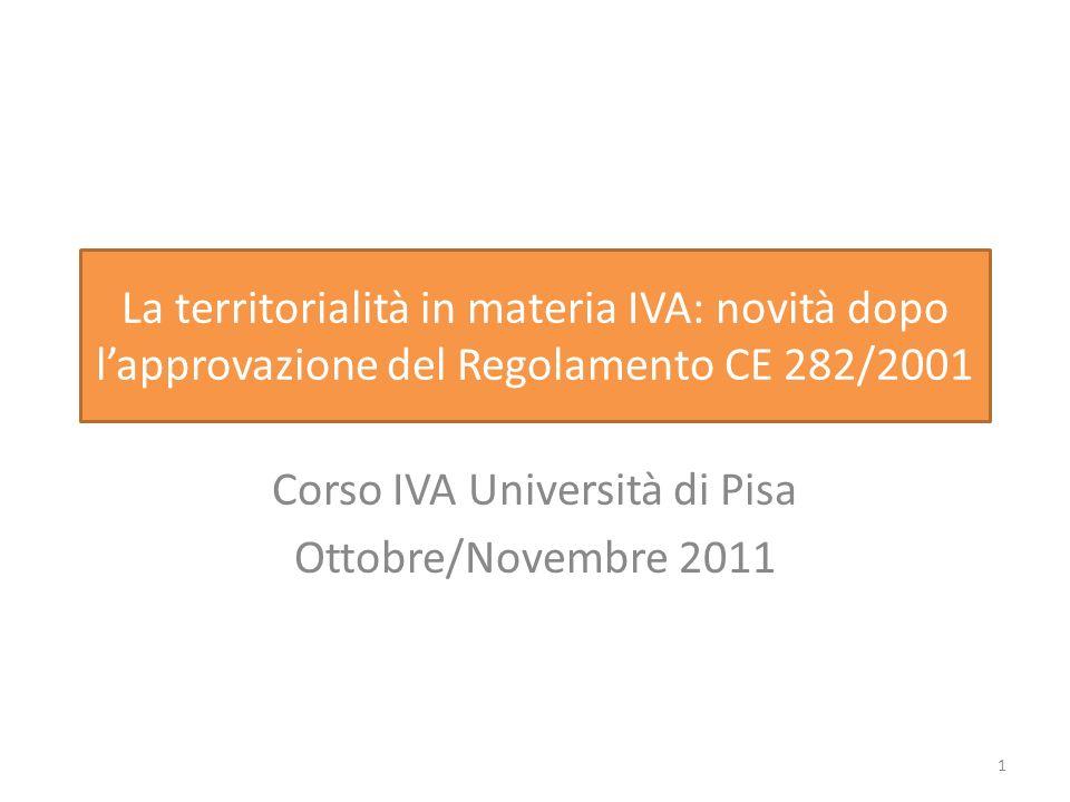 La territorialità in materia IVA: novità dopo lapprovazione del Regolamento CE 282/2001 Corso IVA Università di Pisa Ottobre/Novembre 2011 1